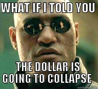 what-if-i-told-you-the-dollar-is-going-to-collapse